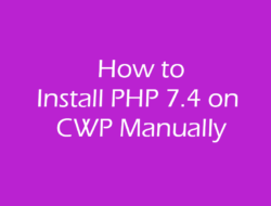 How to Install PHP 7.4 on CWP Control Panel Manually